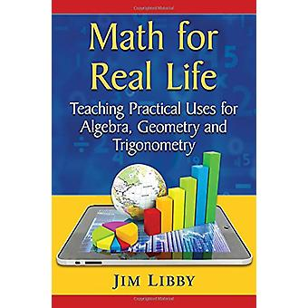 Math for Real Life - Teaching Practical Uses for Algebra - Geometry an