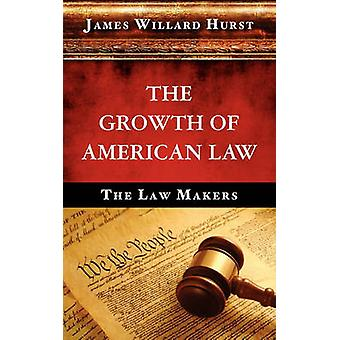 The Growth of American Law by Hurst & James Willard
