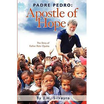 Padre Pedro Apostle of Hope by Silveyra & Jesus Mar