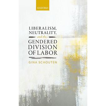 Liberalism Neutrality and the Gendered Division of Labor by Howard Schouten
