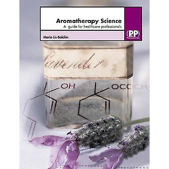 Aromatherapy Science  A Guide for Healthcare Professionals by Maria Lis Balchin