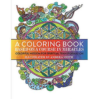 A Coloring Book Based on a Course in Miracles by Andrea Smith