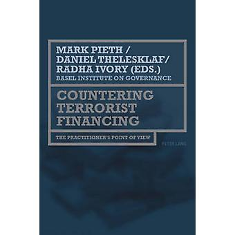 Countering Terrorist Financing  The practitioners point of view by Edited by Mark Pieth & Edited by Daniel Thelesklaf & Edited by Radha Ivory