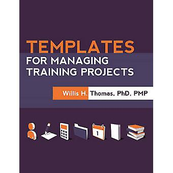 Templates for Managing Training Projects by Willis H. Thomas - ASTD P