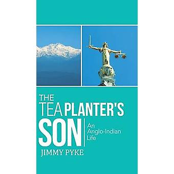 The Tea Planters Son An AngloIndian Life by Pyke & Jimmy