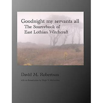 Goodnight My Servants All The Sourcebook of East Lothian Witchcraft by Robertson & David M.