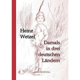 Damals in drei deutschen Lndern by Wetzel & Heinz