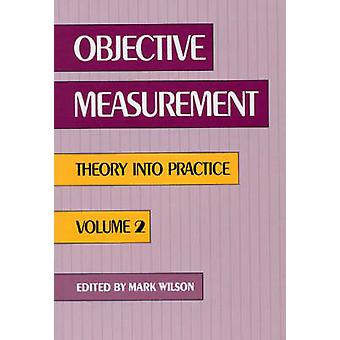 Objective Measurement Theory Into Practice Volume 2 by Wilson & Mark