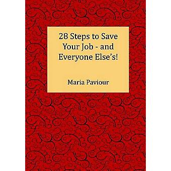 28 Steps to Save Your Job  And Everyone  Elses by Paviour & Maria