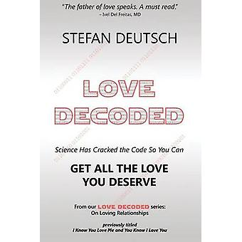 LOVE DECODED  Getting The Love You Deserve  for Relationships by Deutsch & Stefan MD