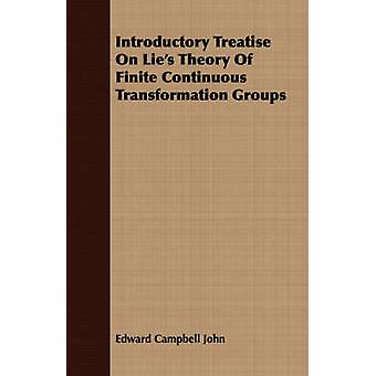 Introductory Treatise on Lies Theory of Finite Continuous Transformation Groups by John & Edward Campbell