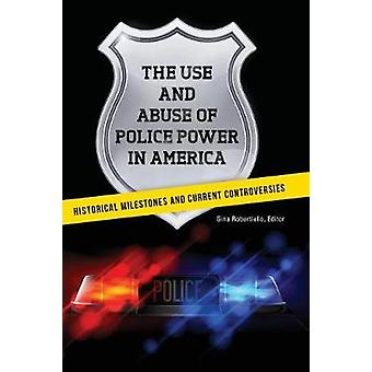The Use and Abuse of Police Power in America Historical Milestones and Current Controversies by Robertiello & Gina