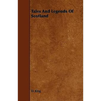 Tales And Legends Of Scotland by King & D.