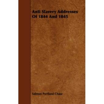 Anti Slavery Addresses of 1844 and 1845 by Chase & Salmon Portland