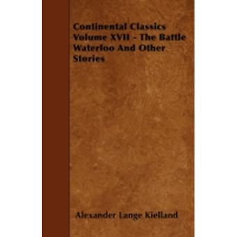 Continental Classics Volume XVII  The Battle Waterloo and Other Stories by Kielland & Alexander Lange