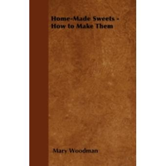 HomeMade Sweets  How to Make Them by Woodman & Mary