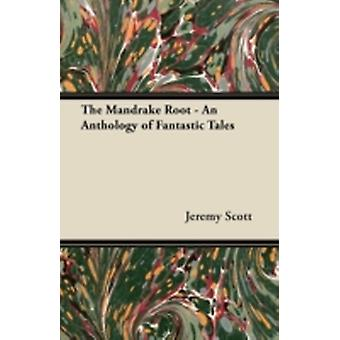 The Mandrake Root  An Anthology of Fantastic Tales by Scott & Jeremy