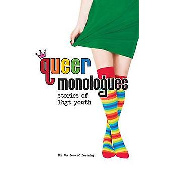 Queer Monologues Stories of Lbgt Youth by For the Love of Learning