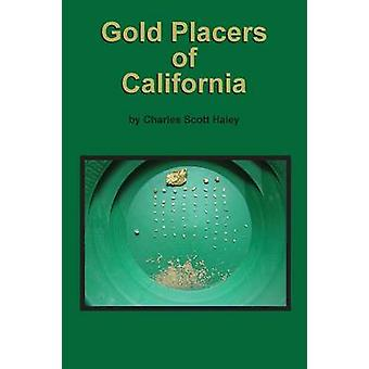 Gold Placers of California by Haley & Charles Scott