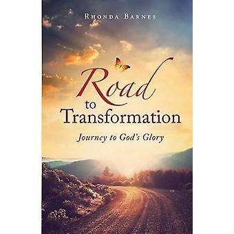 Road to Transformation Journey to Gods Glory by Barnes & Rhonda