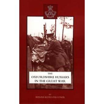 Oxfordshire Hussars in the Great War 19141918 by Adrian KeithFalconer