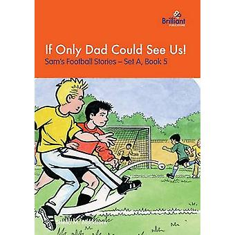 If Only Dad Could See Us Sams Football Stories  Set A Book 5 by Blackburn & Sheila M