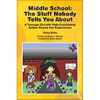 Middle School the Stuff Nobody Tells You about Teenage Girl WHighFunctioning Autism Shares Her Experiences by Moss & Haley