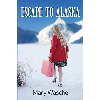 Escape to Alaska by Wasche & Mary