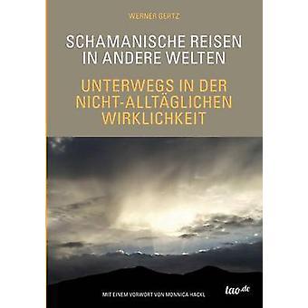Schamanische Reisen in andere Welten by Gertz & Werner
