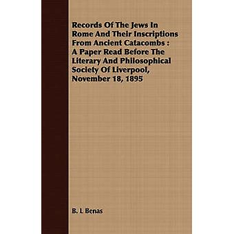Records Of The Jews In Rome And Their Inscriptions From Ancient Catacombs  A Paper Read Before The Literary And Philosophical Society Of Liverpool November 18 1895 by Benas & B. L