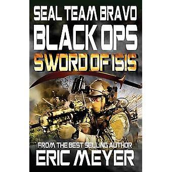 SEAL Team Bravo Black Ops  Sword of ISIS by Meyer & Eric