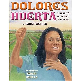 Dolores Huerta - A Hero to Migrant Workers by Sarah Warren - 978076146