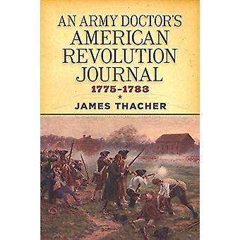 An Army Doctor's American Revolution Journal - 1775-1783 by James Tha
