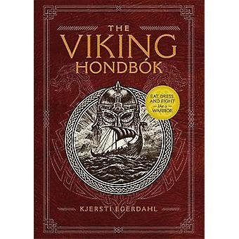 The Viking Hondbok - Eat - Dress - and Fight Like a Warrior by Kjersti