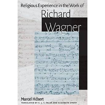 Religious Experience in the Work of Richard Wagner by Marcel Hebert -