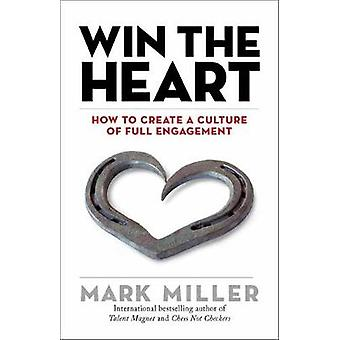 Win the Heart - How to Create a Culture of Full Engagement by Mark Mil
