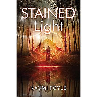 Stained Light - The Gaia Chronicles Book 4 by Naomi Foyle - 9781782069