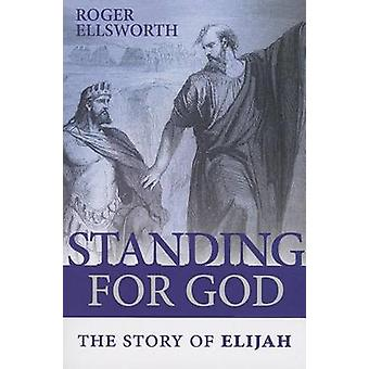 Standing for God - The Story of Elijah by Roger Ellsworth - 9781848712
