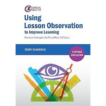 Using Lesson Observation to Improve Learning - Practical Strategies fo