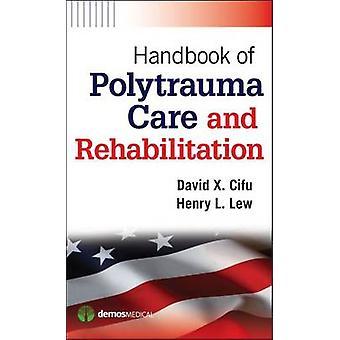 Handbook of Polytrauma Care and Rehabilitation by David X. Cifu - Hen
