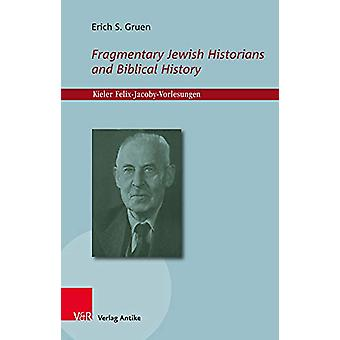 Fragmentary Jewish Historians and Biblical History by Erich S. Gruen