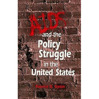 AIDS and the Policy Struggle in the United States by Patricia D. Sipl