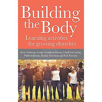 Building The Body - Learning activities for growing churches by Steve