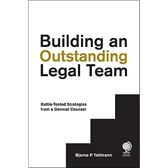 Building an Outstanding Legal Team - Battle-Tested Strategies from a G