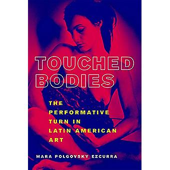 Touched Bodies - The Performance Turn in Latin American Art by Mara Po