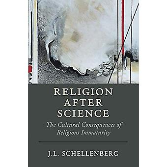 Religion after Science - The Cultural Consequences of Religious Immatu