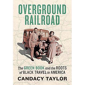 Overground Railroad - The Green Book and the Roots of Black Travel in