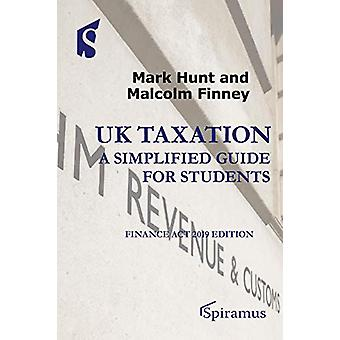 UK Taxation - a simplified guide for students - Finance Act 2019 editio