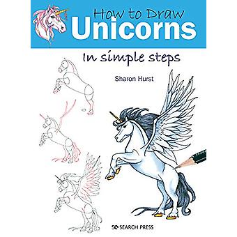 How to Draw - Unicorns - In Simple Steps by Sharon Hurst - 978178221889