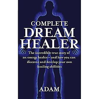 The Complete DreamHealer: The Incredible True Story of an Energy Healer - and How You Can Discover and Develop Your Own Healing Abilities: The ... and Develop Your Own Healing Abilities